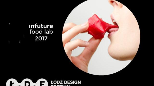 INFUTURE FOOD LAB 2017 - Łodź Design Festival OD.NOVA